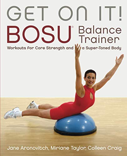 Get On It!: BOSU® Balance Trainer Workouts for Core Strength and a Super Toned Body (Dirty Everyday...