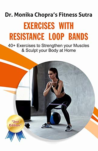 Exercises with Resistance Loop Bands: 40+ Exercises to Strengthen your Muscles & Sculpt your Body at...